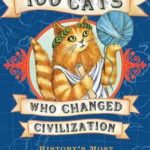 [PDF] [EPUB] 100 Cats Who Changed Civilization: History's Most Influential Felines Download