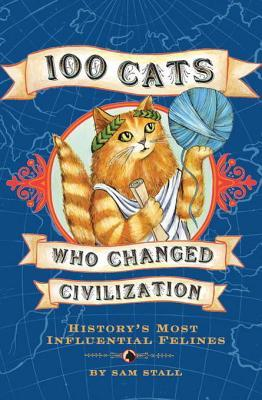 [PDF] [EPUB] 100 Cats Who Changed Civilization: History's Most Influential Felines Download by Sam Stall