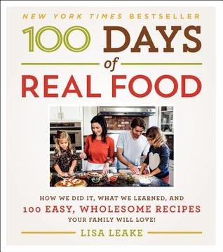 [PDF] [EPUB] 100 Days of Real Food: How We Did It, What We Learned, and 100 Easy, Wholesome Recipes Your Family Will Love Download by Lisa Leake