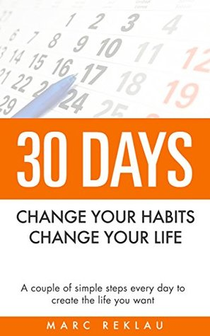 [PDF] [EPUB] 30 Days- Change your habits, Change your life: A couple of simple steps every day to create the life you want Download by Marc Reklau