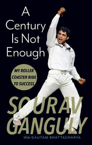 [PDF] [EPUB] A Century Is Not Enough: My Roller-coaster Ride to Success Download by Sourav Ganguly