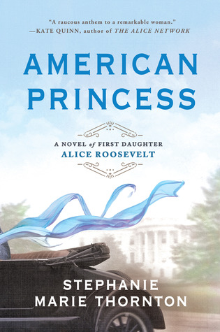 [PDF] [EPUB] American Princess: A Novel of First Daughter Alice Roosevelt Download by Stephanie Marie Thornton