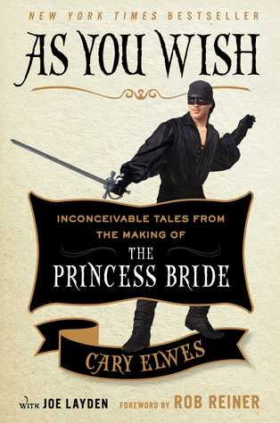 [PDF] [EPUB] As You Wish: Inconceivable Tales from the Making of The Princess Bride Download by Cary Elwes