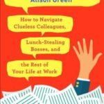 [PDF] [EPUB] Ask a Manager: How to Navigate Clueless Colleagues, Lunch-Stealing Bosses, and the Rest of Your Life at Work Download