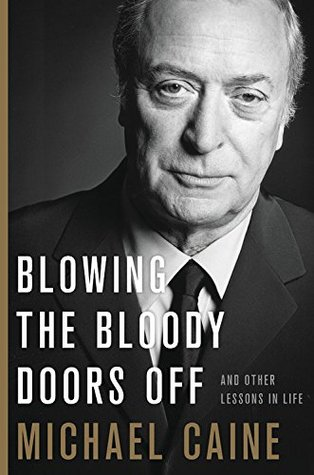 [PDF] [EPUB] Blowing the Bloody Doors Off: And Other Lessons in Life Download by Michael Caine