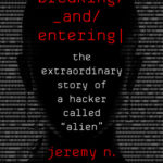 [PDF] [EPUB] Breaking and Entering: The Extraordinary Story of a Hacker Called Alien Download