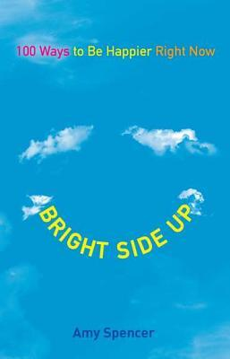 [PDF] [EPUB] Bright Side Up: 100 Ways to Be Happier Right Now Download by Amy   Spencer
