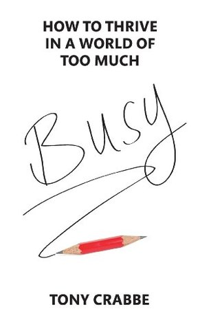 [PDF] [EPUB] Busy: How to Thrive in a World of Too Much Download by Tony Crabbe