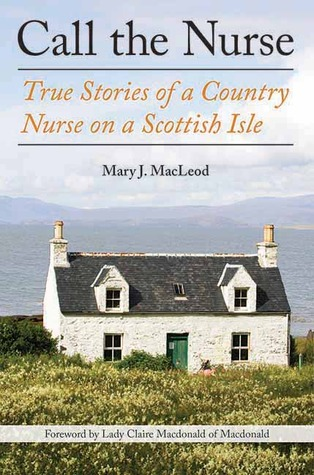 [PDF] [EPUB] Call the Nurse: True Stories of a Country Nurse on a Scottish Isle (The Country Nurse Series, Book One) Download by Mary J. MacLeod