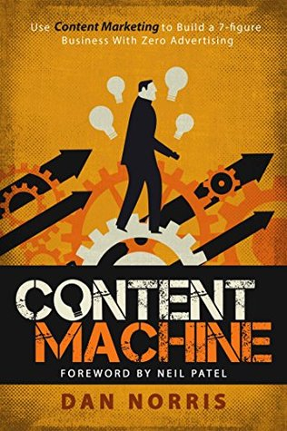 [PDF] [EPUB] Content Machine: Use Content Marketing to Build a 7-figure Business With Zero Advertising Download by Dan  Norris