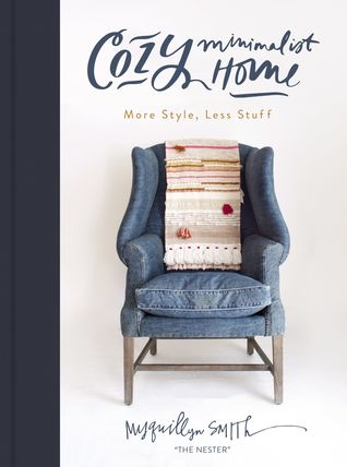 [PDF] [EPUB] Cozy Minimalist Home: More Style, Less Stuff Download by Myquillyn Smith