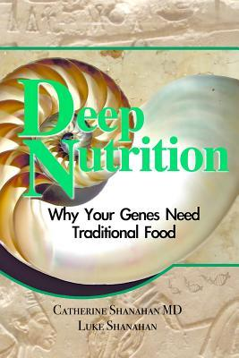 [PDF] [EPUB] Deep Nutrition: Why Your Genes Need Traditional Food Download by Catherine Shanahan