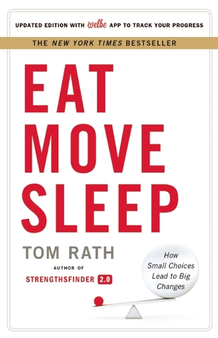 [PDF] [EPUB] Eat Move Sleep: How Small Choices Lead to Big Changes Download by Tom Rath