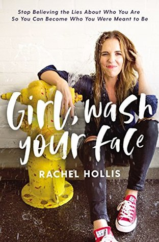 [PDF] [EPUB] Girl, Wash Your Face: Stop Believing the Lies about Who You Are So You Can Become Who You Were Meant to Be Download by Rachel Hollis