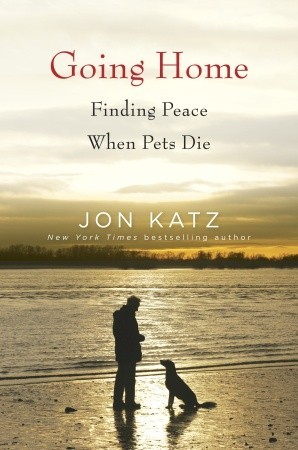 [PDF] [EPUB] Going Home: Finding Peace When Pets Die Download by Jon Katz
