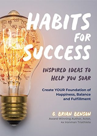 [PDF] [EPUB] Habits for Success: Inspired Ideas to Help You Soar Download by G. Brian Benson