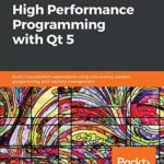 [PDF] [EPUB] Hands-On High Performance Programming with Qt 5: Build cross-platform applications using concurrency, parallel programming, and memory management Download