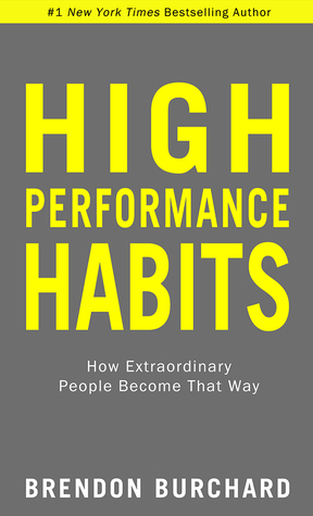 [PDF] [EPUB] High Performance Habits: How Extraordinary People Become That Way Download by Brendon Burchard