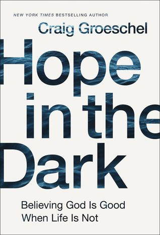 [PDF] [EPUB] Hope in the Dark: Believing God Is Good When Life Is Not Download by Craig Groeschel