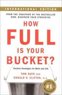[PDF] [EPUB] How Full Is Your Bucket? (Intl) Positive Strategies for Work and Life Download by Tom Rath