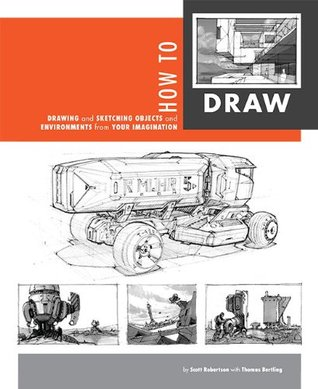 [PDF] [EPUB] How to Draw: Drawing and Sketching Objects and Environments from Your Imagination Download by Scott Robertson