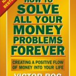 [PDF] [EPUB] How to Solve All Your Money Problems Forever: Creating a Positive Flow of Money Into Your Life Download