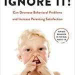 [PDF] [EPUB] Ignore It!: How Selectively Looking the Other Way Can Decrease Behavioral Problems and Increase Parenting Satisfaction Download