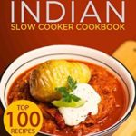 [PDF] [EPUB] Indian Slow Cooker Cookbook: Top 100 Indian Slow Cooker Recipes from Restaurant Classics to Innovative Modern Indian Recipes All Easily Made At Home in a Slow Cooker Download