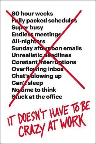 [PDF] [EPUB] It Doesn't Have to Be Crazy at Work Download by Jason Fried
