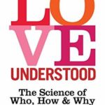 [PDF] [EPUB] Love Understood: The Science of Who, How and Why We Love Download