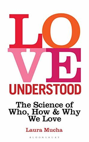 [PDF] [EPUB] Love Understood: The Science of Who, How and Why We Love Download by Laura Mucha