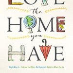 [PDF] [EPUB] Love the Home You Have: Simple Ways to…Embrace Your Style *Get Organized *Delight in Where You Are Download