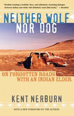 [PDF] [EPUB] Neither Wolf Nor Dog: On Forgotten Roads with an Indian Elder Download by Kent Nerburn