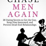 [PDF] [EPUB] Never Chase Men Again: 38 Dating Secrets To Get The Guy, Keep Him Interested, And Prevent Dead-End Relationships Download
