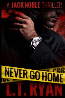 [PDF] [EPUB] Never Go Home (Jack Noble) Download by L.T. Ryan