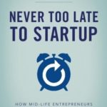 [PDF] [EPUB] Never Too Late to Startup: How Mid-Life Entrepreneurs Create Wealth, Freedom, and Purpose Download