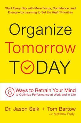 [PDF] [EPUB] Organize Tomorrow Today: 8 Ways to Retrain Your Mind to Optimize Performance at Work and in Life Download by Jason Selk