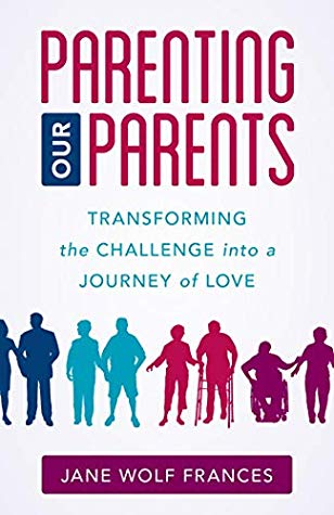[PDF] [EPUB] Parenting Our Parents: Transforming the Challenge into a Journey of Love Download by Jane Wolf Frances