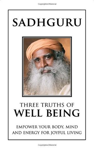 [PDF] [EPUB] Penguin India Three Truths Of Well Being: Empower Your Body, Mind And Energy For Joyful Living Download by Sadhguru