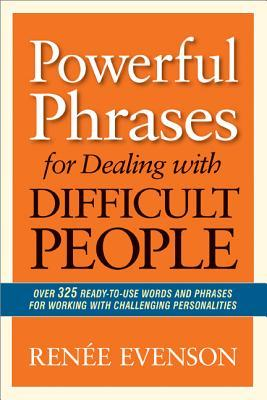 [PDF] [EPUB] Powerful Phrases for Dealing with Difficult People: Over 325 Ready-to-Use Words and Phrases for Working with Challenging Personalities Download by Renée Evenson
