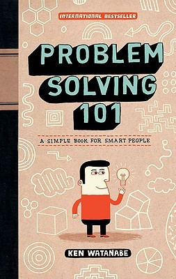[PDF] [EPUB] Problem Solving 101: A Simple Book for Smart People Download by Ken Watanabe