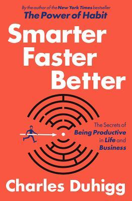 [PDF] [EPUB] Smarter Faster Better: The Secrets of Being Productive in Life and Business Download by Charles Duhigg