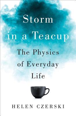 [PDF] [EPUB] Storm in a Teacup: The Physics of Everyday Life Download by Helen Czerski