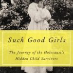 [PDF] [EPUB] Such Good Girls: The Journey of the Hidden Child Survivors of the Holocaust Download