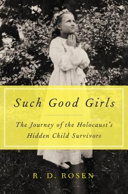[PDF] [EPUB] Such Good Girls: The Journey of the Hidden Child Survivors of the Holocaust Download by R.D. Rosen