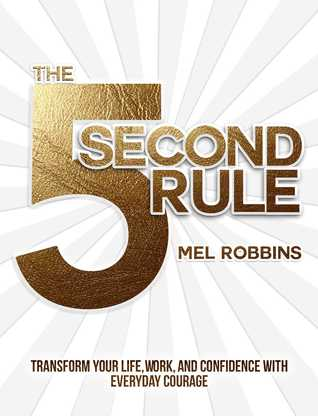 [PDF] [EPUB] The 5 Second Rule: The Surprisingly Simple Way to Live, Love, and Speak with Courage Download by Mel Robbins
