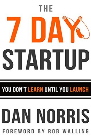 [PDF] [EPUB] The 7 Day Startup: You Don't Learn Until You Launch Download by Dan  Norris