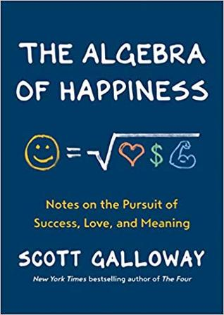 [PDF] [EPUB] The Algebra of Happiness: Notes on the Pursuit of Success, Love, and Meaning Download by Scott Galloway
