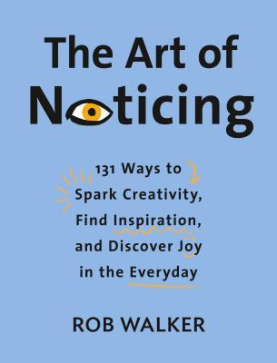 [PDF] [EPUB] The Art of Noticing: 131 Ways to Spark Creativity, Find Inspiration, and Discover Joy in the Everyday Download by Rob Walker