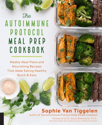 [PDF] [EPUB] The Autoimmune Protocol Meal Prep Cookbook: Weekly Meal Plans and Nourishing Recipes That Make Eating Healthy Quick and Easy Download by Sophie Van Tiggelen